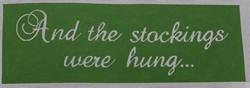 click here to view larger image of Stocking Hanger And the Stockings Were Hung/Green (hand painted canvases)